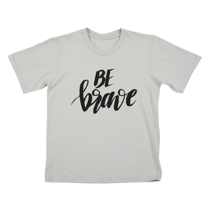 Be Brave Kids T-Shirt by wellchosenletters' Artist Shop