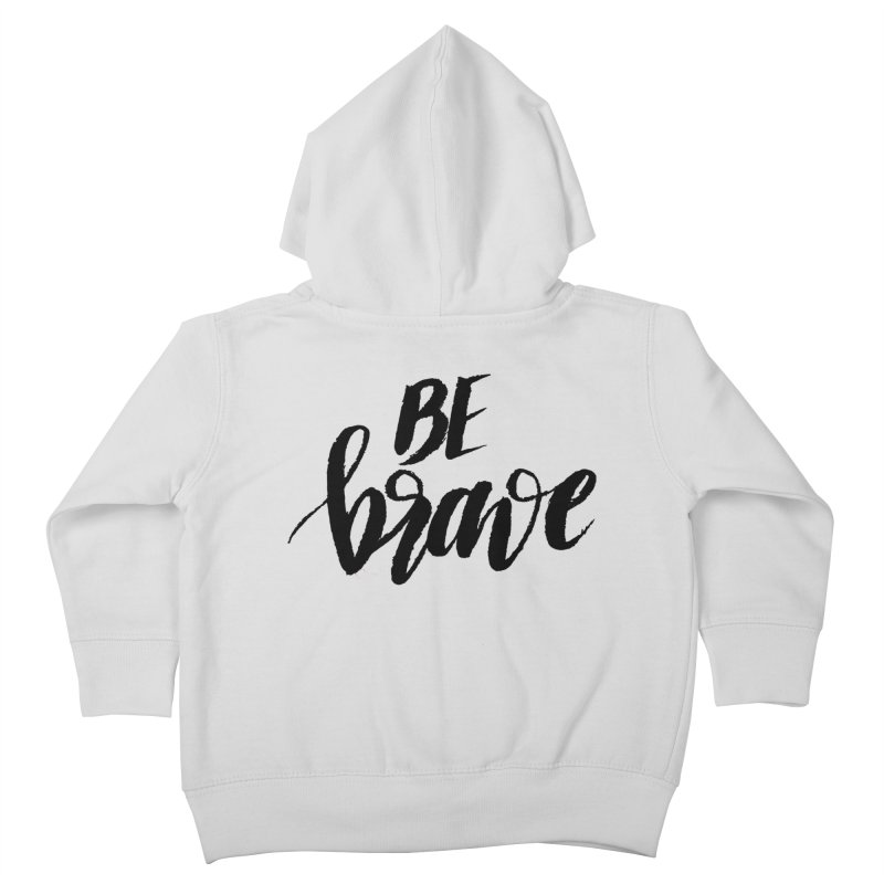 Be Brave Kids Toddler Zip-Up Hoody by wellchosenletters' Artist Shop