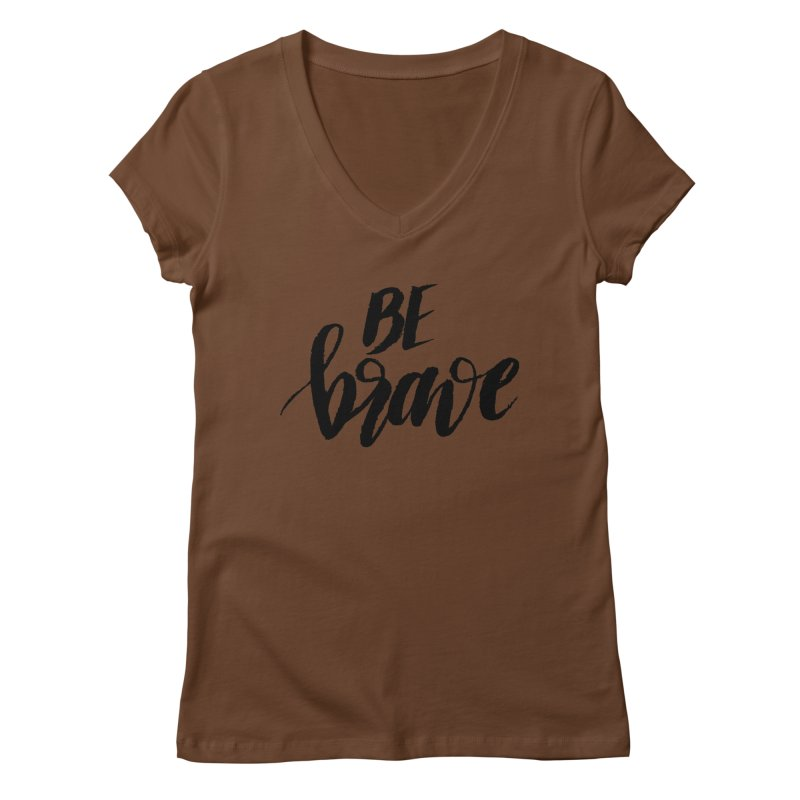 Be Brave Women's Regular V-Neck by wellchosenletters' Artist Shop
