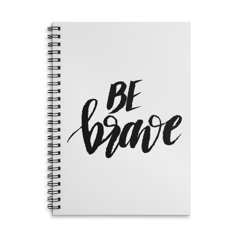 Be Brave Accessories Lined Spiral Notebook by wellchosenletters' Artist Shop