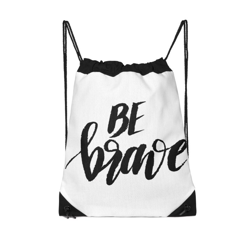 Be Brave Accessories Drawstring Bag Bag by wellchosenletters' Artist Shop