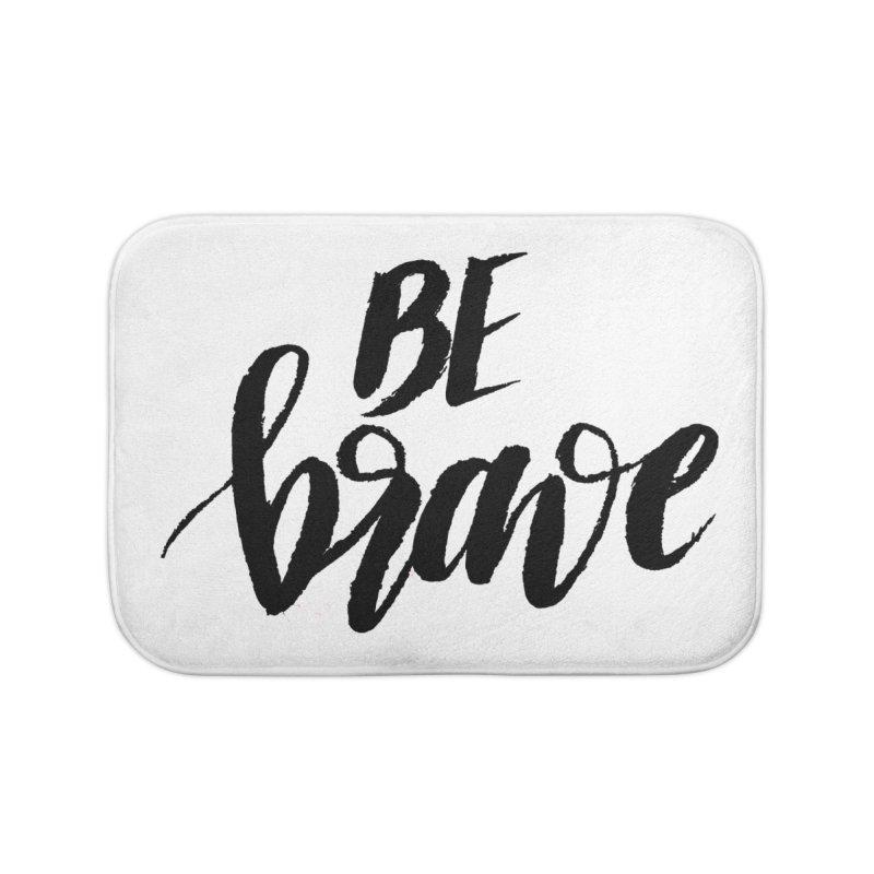 Be Brave Home Bath Mat by wellchosenletters' Artist Shop