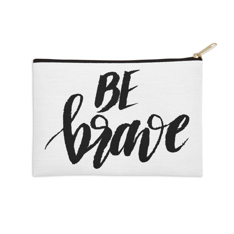 Be Brave Accessories Zip Pouch by wellchosenletters' Artist Shop
