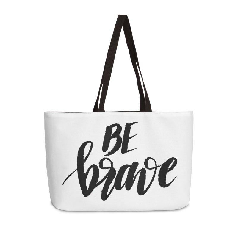 Be Brave Accessories Weekender Bag Bag by wellchosenletters' Artist Shop