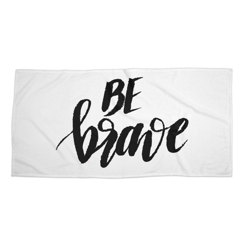 Be Brave Accessories Beach Towel by wellchosenletters' Artist Shop