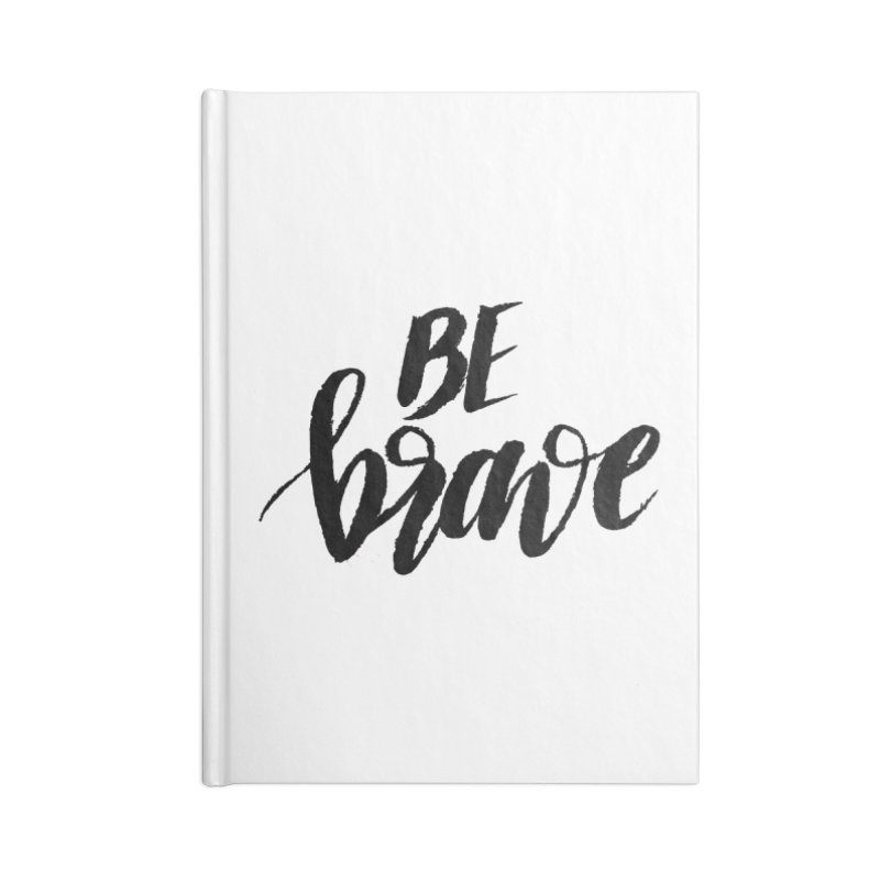 Be Brave Accessories Lined Journal Notebook by wellchosenletters' Artist Shop