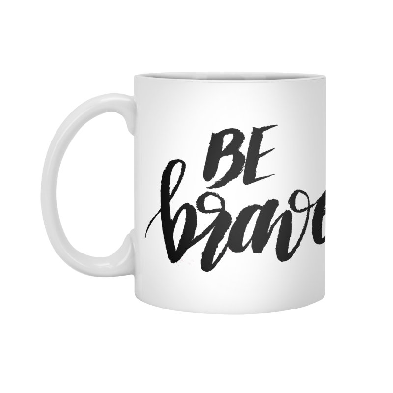 Be Brave Accessories Standard Mug by wellchosenletters' Artist Shop