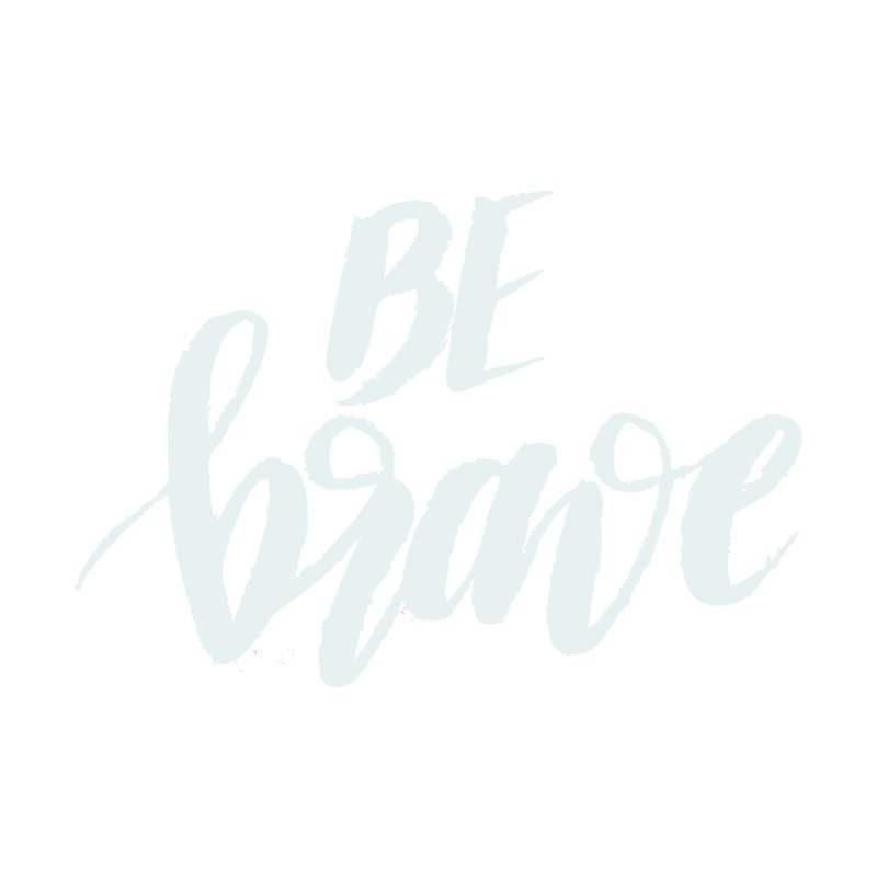 Be Brave Men's T-Shirt by wellchosenletters' Artist Shop