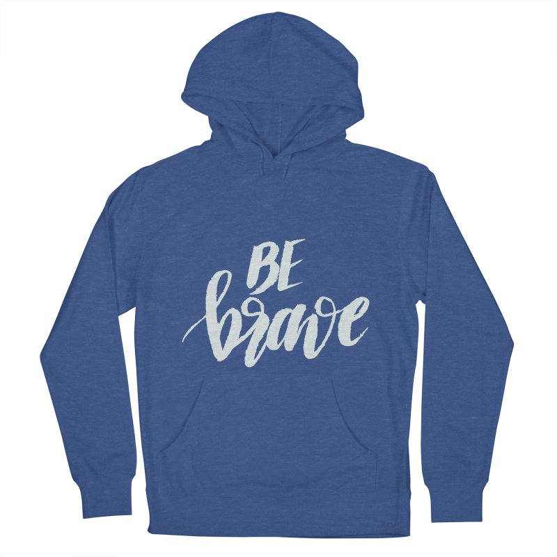 Be Brave Women's Pullover Hoody by wellchosenletters' Artist Shop