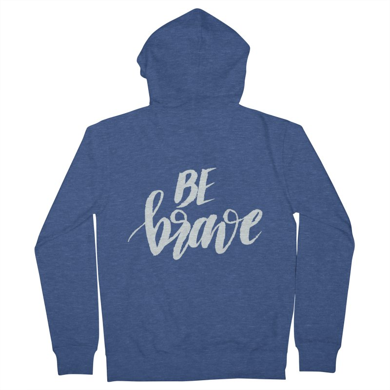 Be Brave Men's Zip-Up Hoody by wellchosenletters' Artist Shop
