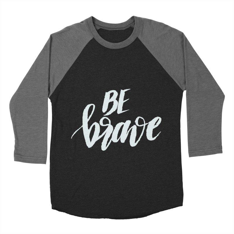 Be Brave Men's Longsleeve T-Shirt by wellchosenletters' Artist Shop