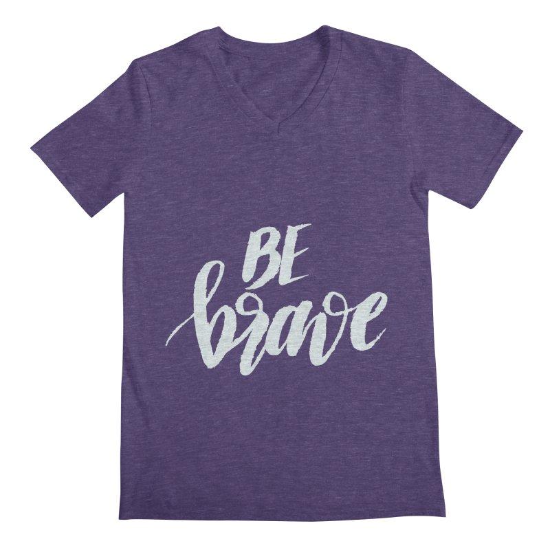 Be Brave Men's V-Neck by wellchosenletters' Artist Shop