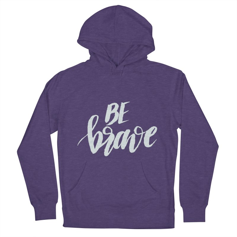 Be Brave Women's French Terry Pullover Hoody by wellchosenletters' Artist Shop