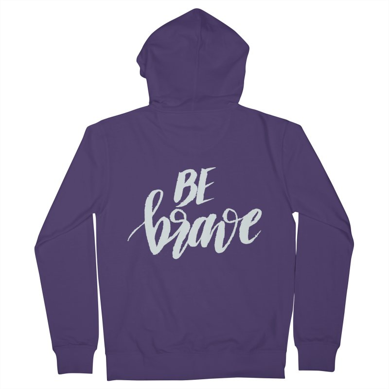 Be Brave Women's Zip-Up Hoody by wellchosenletters' Artist Shop