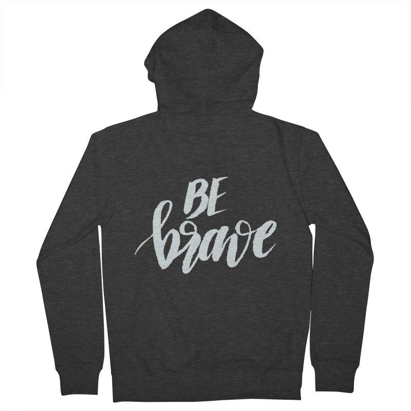 Be Brave Men's Zip-Up Hoody by wellchosenletters' Artist Shop