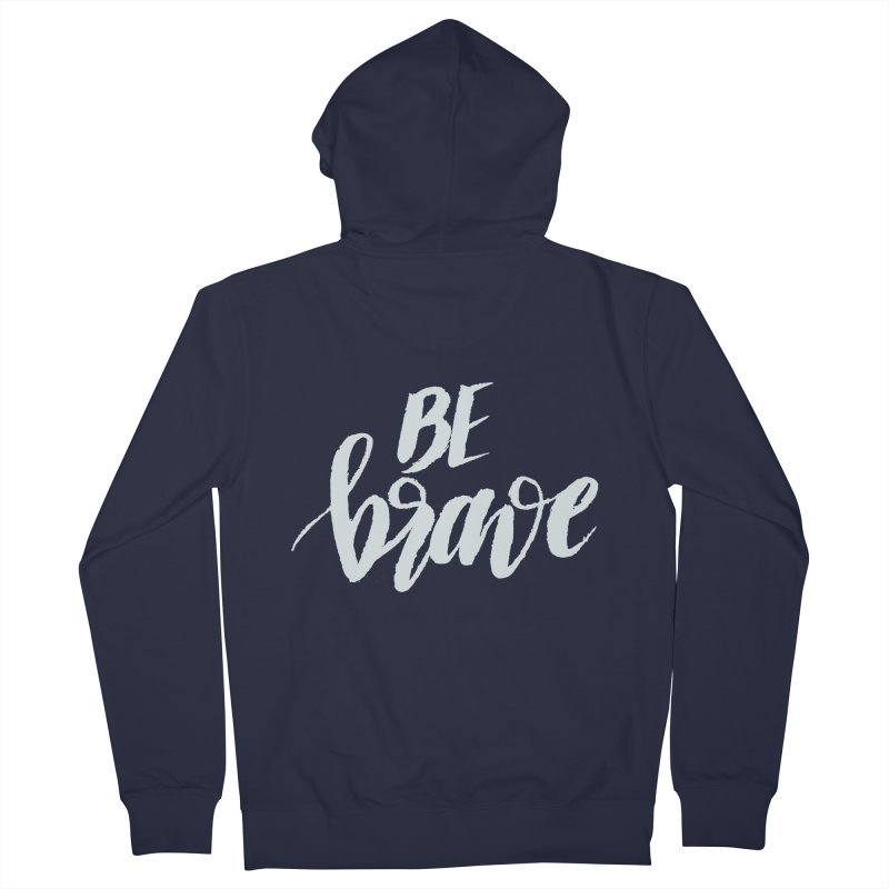 Be Brave Men's French Terry Zip-Up Hoody by wellchosenletters' Artist Shop