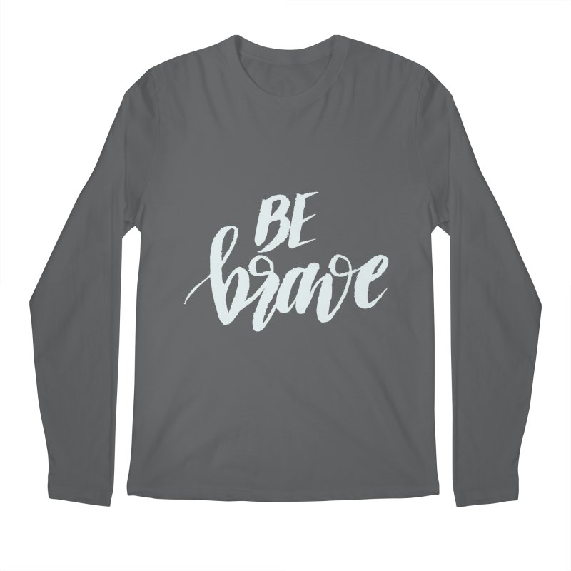 Be Brave Men's Regular Longsleeve T-Shirt by wellchosenletters' Artist Shop