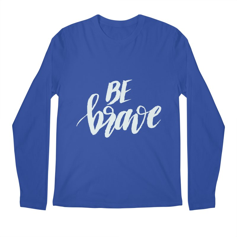 Be Brave Men's Regular Longsleeve T-Shirt by wellchosenletters' Artist Shop