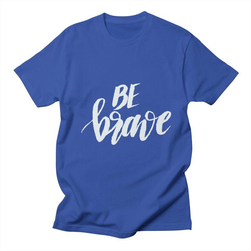 Be Brave Men's T-Shirt by wellchosenletters' Artist Shop