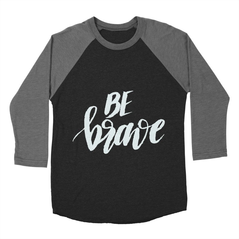 Be Brave Men's Baseball Triblend T-Shirt by wellchosenletters' Artist Shop