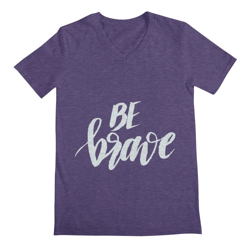 Be Brave Men's Regular V-Neck by wellchosenletters' Artist Shop