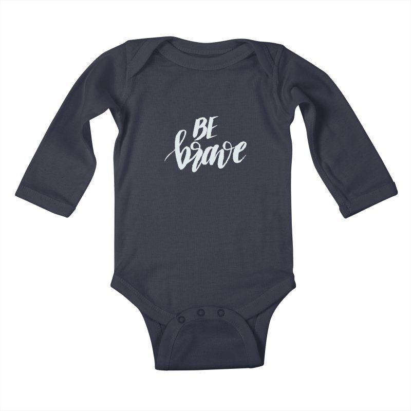 Be Brave Kids Baby Longsleeve Bodysuit by wellchosenletters' Artist Shop