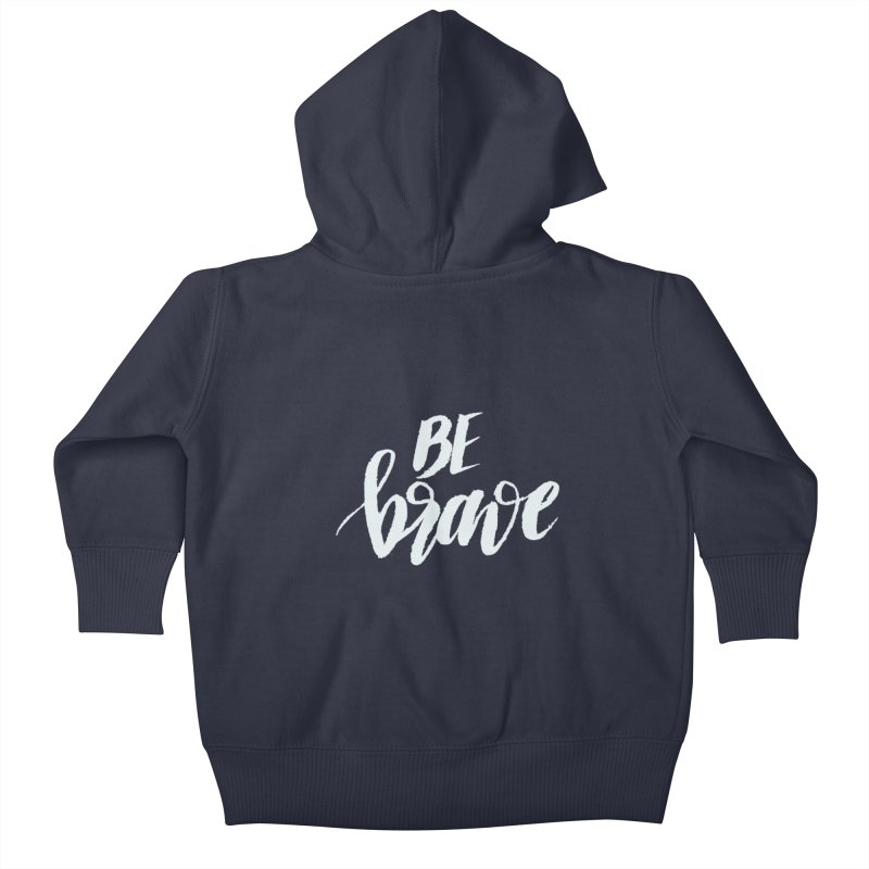 Be Brave Kids Baby Zip-Up Hoody by wellchosenletters' Artist Shop
