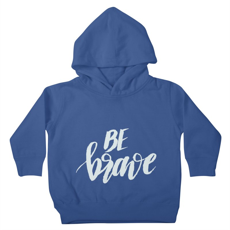Be Brave Kids Toddler Pullover Hoody by wellchosenletters' Artist Shop