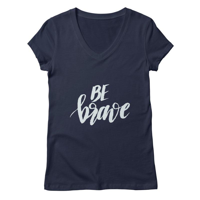 Be Brave Women's V-Neck by wellchosenletters' Artist Shop