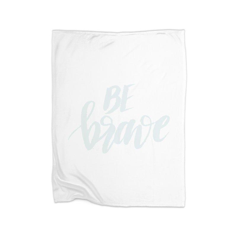 Be Brave Home Fleece Blanket Blanket by wellchosenletters' Artist Shop