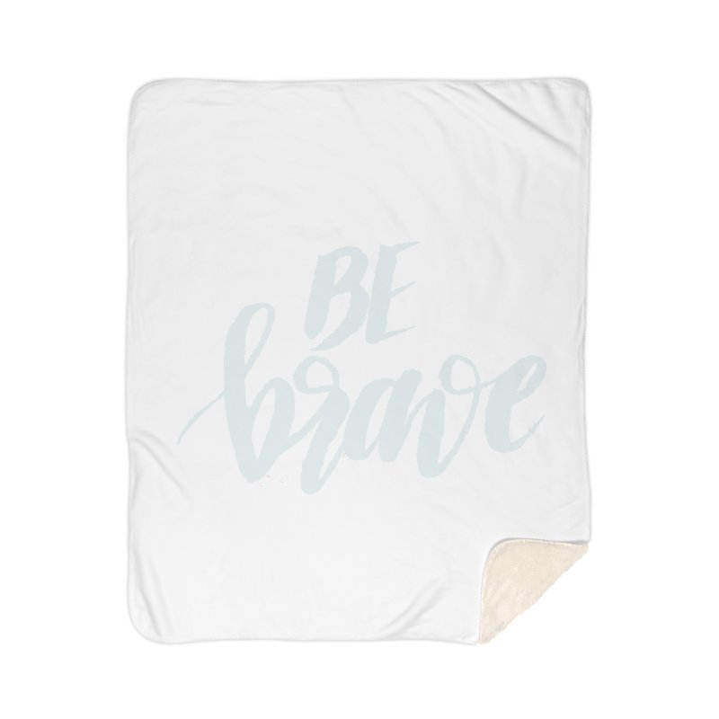 Be Brave Home Sherpa Blanket Blanket by wellchosenletters' Artist Shop