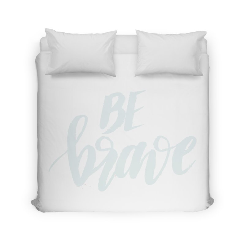 Be Brave Home Duvet by wellchosenletters' Artist Shop
