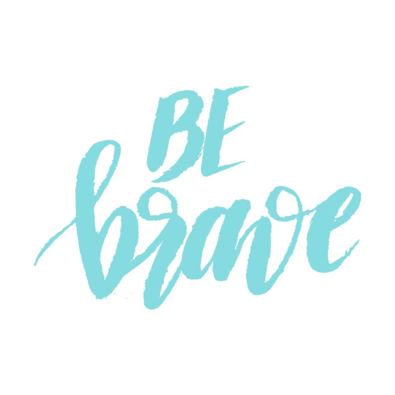 Be Brave in color by wellchosenletters' Artist Shop