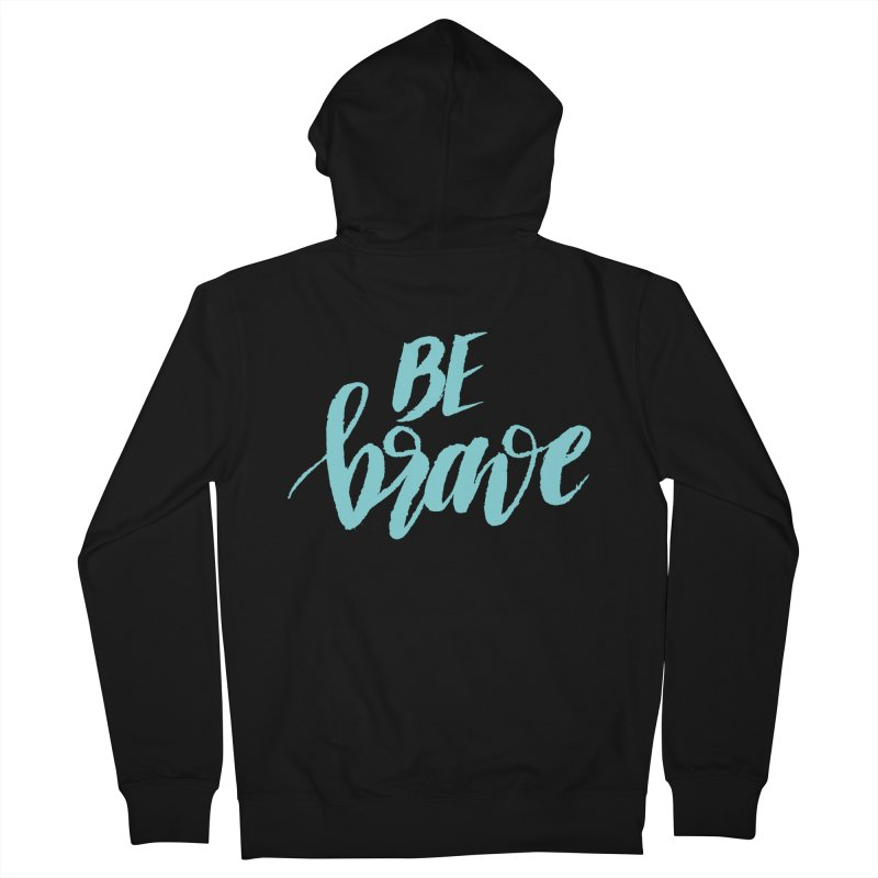 Be Brave in color Men's Zip-Up Hoody by wellchosenletters' Artist Shop