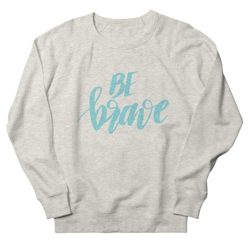 Be Brave in color Men's Sweatshirt by wellchosenletters' Artist Shop