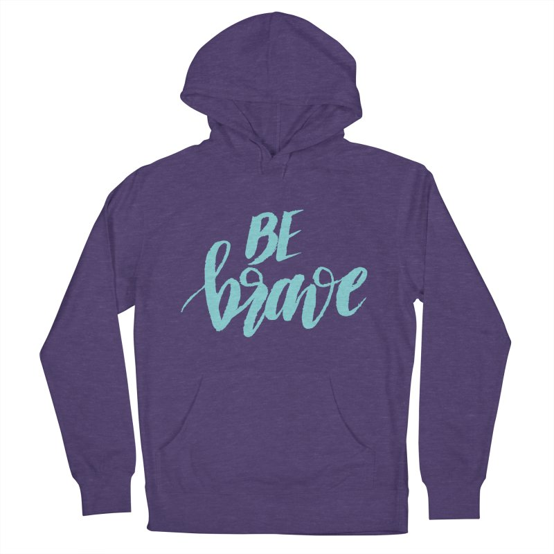 Be Brave in color Women's French Terry Pullover Hoody by wellchosenletters' Artist Shop
