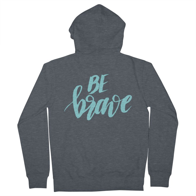 Be Brave in color Men's French Terry Zip-Up Hoody by wellchosenletters' Artist Shop