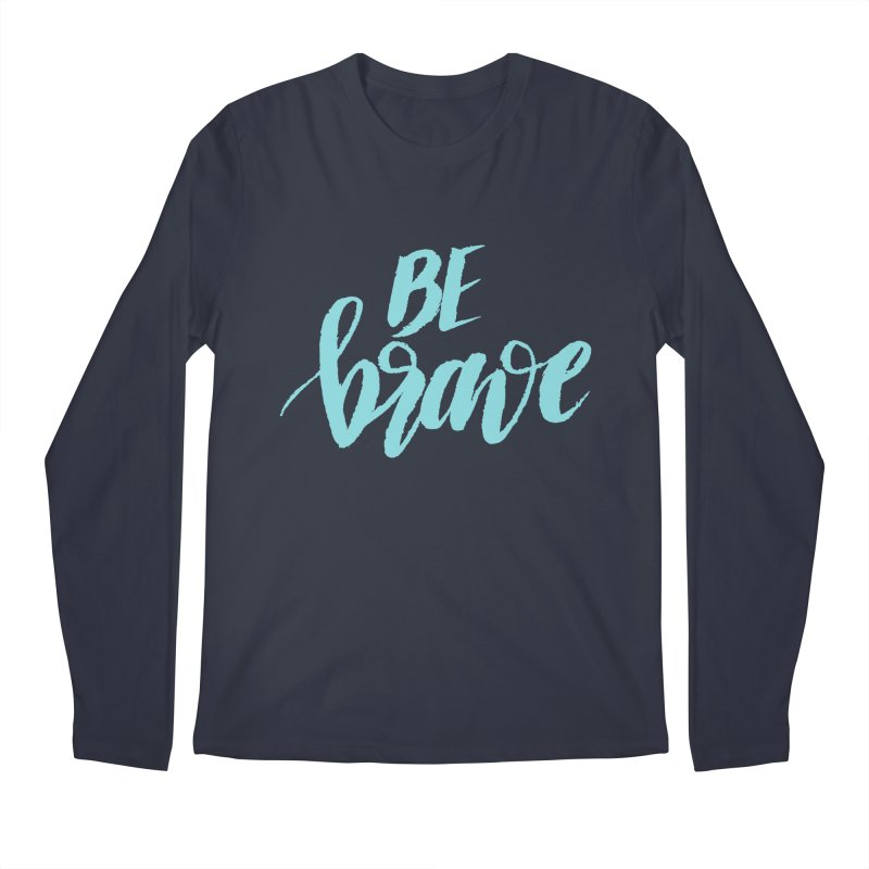 Be Brave in color Men's Regular Longsleeve T-Shirt by wellchosenletters' Artist Shop