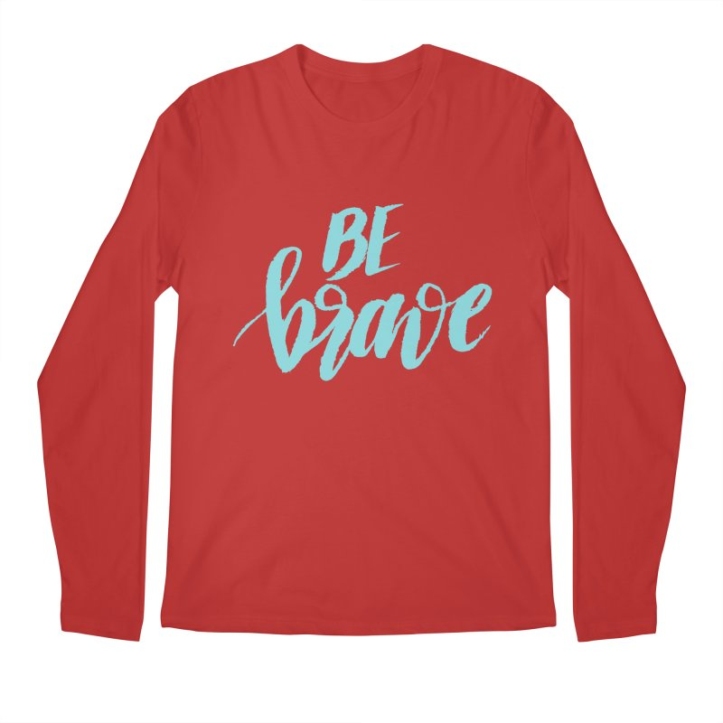 Be Brave in color Men's Regular Longsleeve T-Shirt by wellchosenletters' Artist Shop
