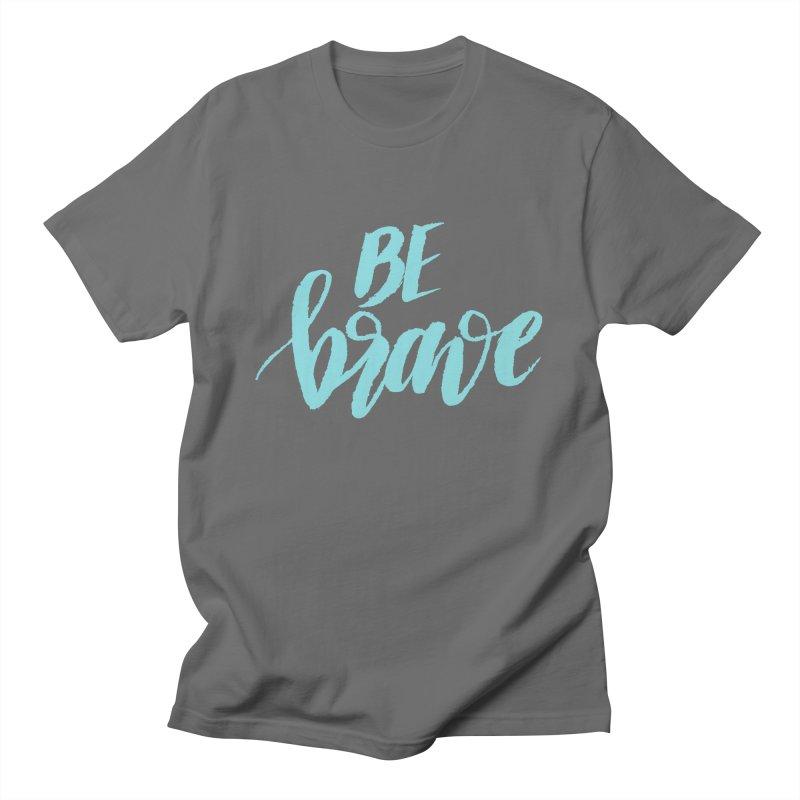Be Brave in color Men's T-Shirt by wellchosenletters' Artist Shop