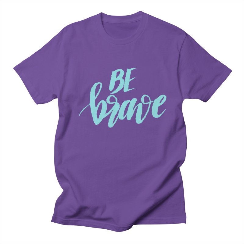 Be Brave in color Women's Regular Unisex T-Shirt by wellchosenletters' Artist Shop