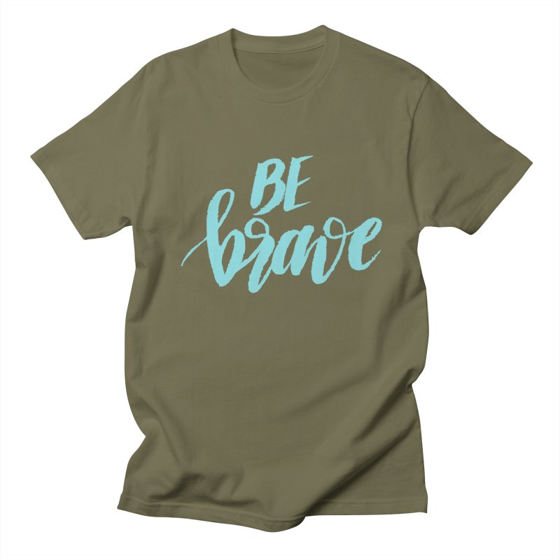Be Brave in color Women's Unisex T-Shirt by wellchosenletters' Artist Shop