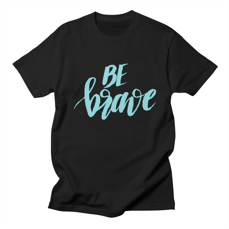 Be Brave in color Men's Regular T-Shirt by wellchosenletters' Artist Shop