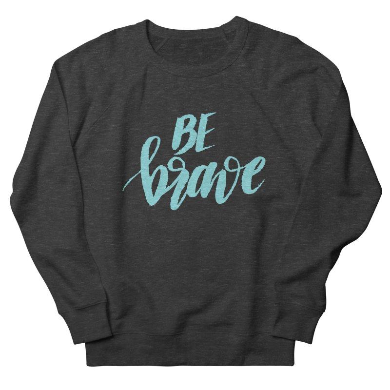 Be Brave in color Women's Sweatshirt by wellchosenletters' Artist Shop