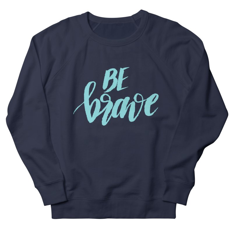 Be Brave in color Men's French Terry Sweatshirt by wellchosenletters' Artist Shop