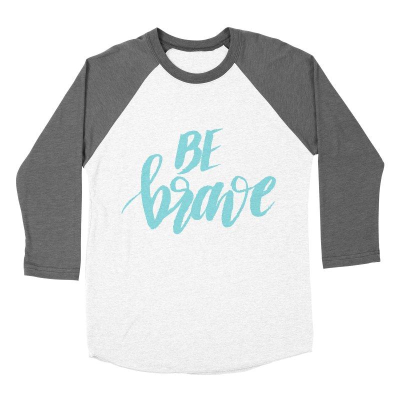 Be Brave in color Men's Baseball Triblend T-Shirt by wellchosenletters' Artist Shop