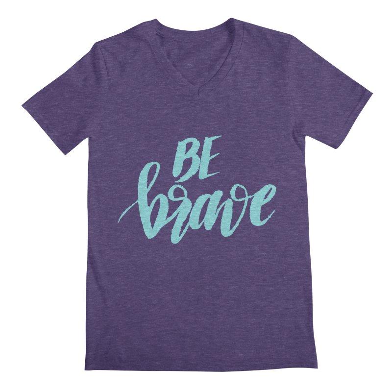 Be Brave in color Men's V-Neck by wellchosenletters' Artist Shop