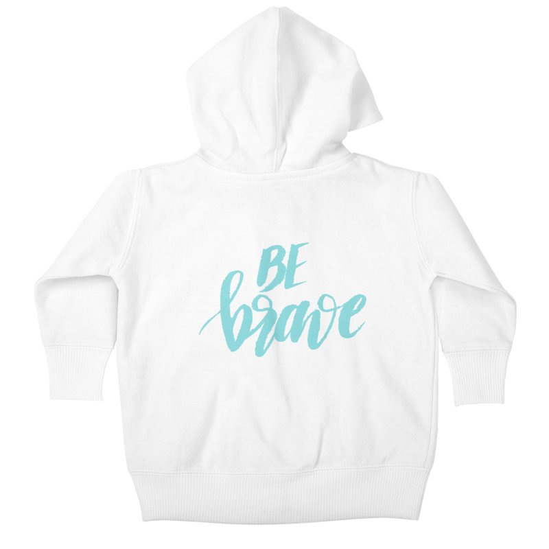 Be Brave in color Kids Baby Zip-Up Hoody by wellchosenletters' Artist Shop