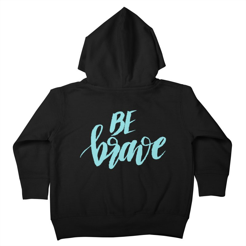 Be Brave in color Kids Toddler Zip-Up Hoody by wellchosenletters' Artist Shop