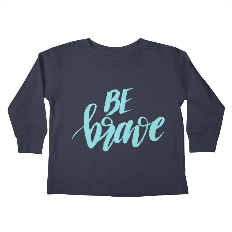 Be Brave in color Kids Toddler Longsleeve T-Shirt by wellchosenletters' Artist Shop